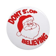 Dont Stop Believing Round Ornament