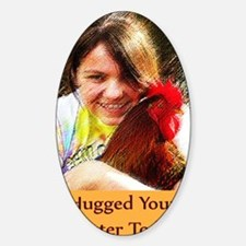 Hugged_A_RoosterX Sticker (Oval)