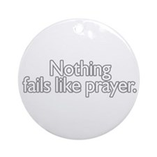 nothing fails like prayer  Ornament (Round)