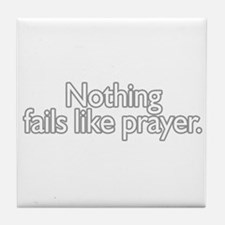 nothing fails like prayer  Tile Coaster