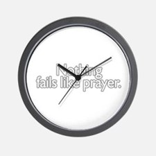 nothing fails like prayer  Wall Clock