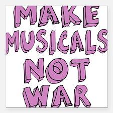 "MAKE-MUSICALS-NOT-WAR-PU Square Car Magnet 3"" x 3"""