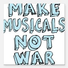 "MAKE-MUSICALS-NOT-WAR2 Square Car Magnet 3"" x 3"""