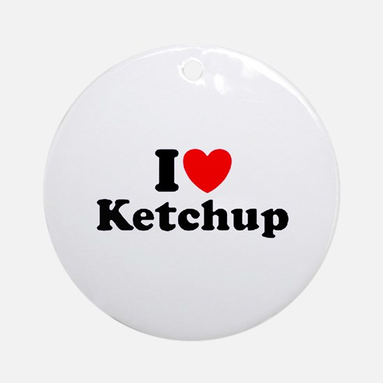 i love ketchup  Ornament (Round)