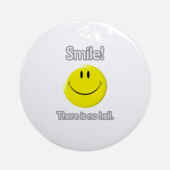 smile! there is no hell.  Ornament (Round)