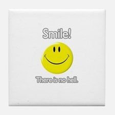 smile! there is no hell.  Tile Coaster