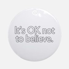 It's OK not to believe  Ornament (Round)