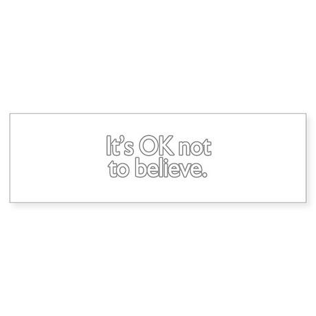 It's OK not to believe Bumper Sticker