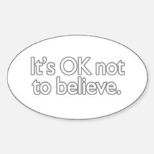It's OK not to believe Oval Decal