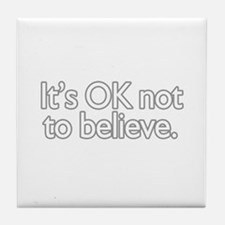 It's OK not to believe  Tile Coaster