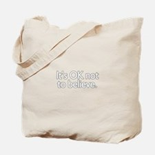 It's OK not to believe  Tote Bag