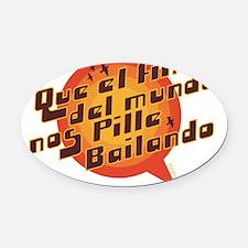 QUE EL FIN DEL MUNDO NOS PILLE BAI Oval Car Magnet