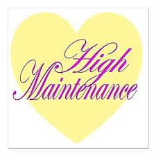 "high maintenance.gif Square Car Magnet 3"" x 3"""