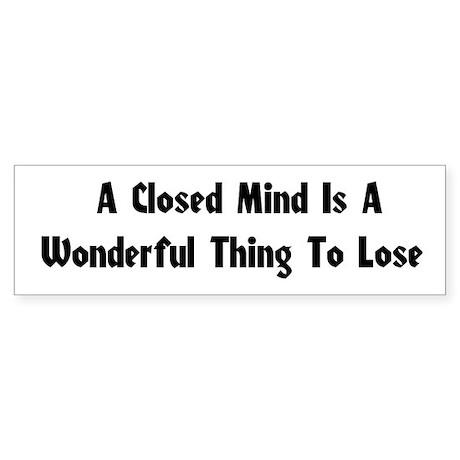 Closed Minds Bumper Sticker