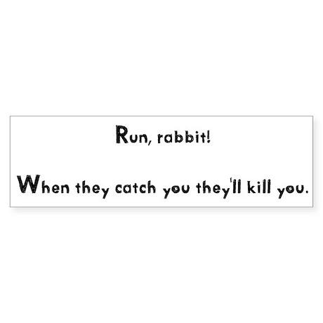 Run, rabbit! Bumper Sticker