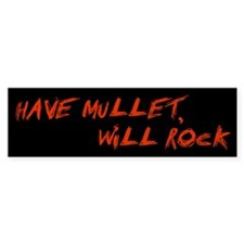 """Have Mullet, Will Rock"" Bumper Bumper Sticker"
