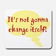 not gonna change itself.gif Mousepad
