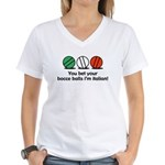 You Bet Your Bocce Balls Women's V-Neck T-Shirt