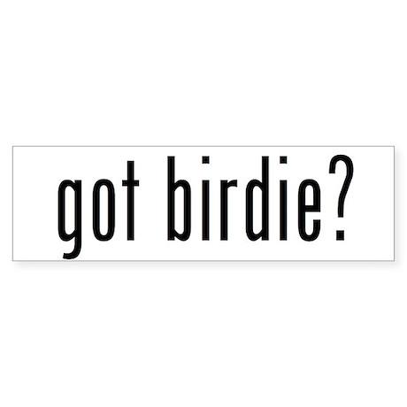got birdie? Bumper Sticker