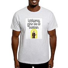 Lutheran girls do it better. T-Shirt
