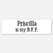 Priscilla is my BFF Bumper Bumper Bumper Sticker