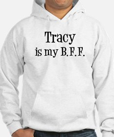Tracy is my BFF Hoodie Sweatshirt