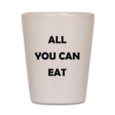 all_you_can_eat-thng Shot Glass