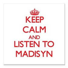 Keep Calm and listen to Madisyn Square Car Magnet