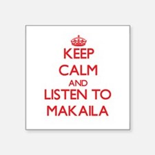 Keep Calm and listen to Makaila Sticker