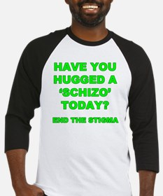 Have you hugged a schizo today end Baseball Jersey