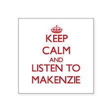 Keep Calm and listen to Makenzie Sticker