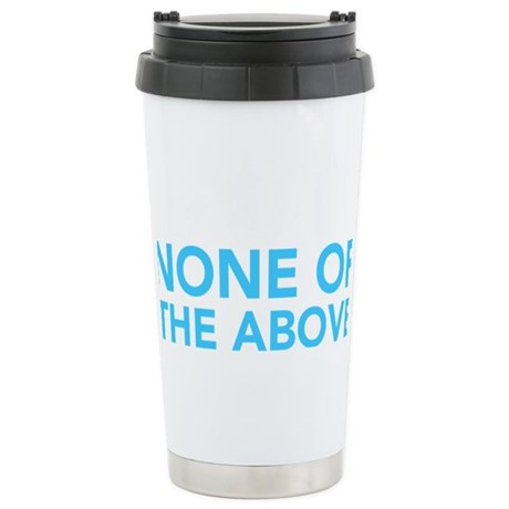 none-of-the-above2 Stainless Steel Travel Mug