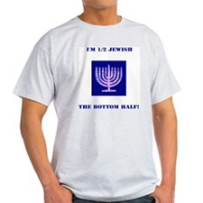 Funny Im 1/2 Jewish, the Bottom Half T-Shirt