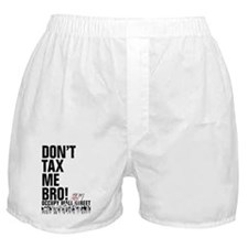 Dont Tax Me Bro! Boxer Shorts