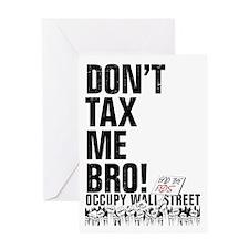 Dont Tax Me Bro! Greeting Card
