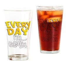 Every day Im Hustlin Drinking Glass
