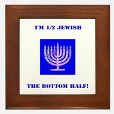 Funny Im Half Jewish, the Bottom 1/2 Framed Tile