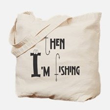 then Im fishing Tote Bag