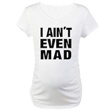 I AINT EVEN MAD Shirt