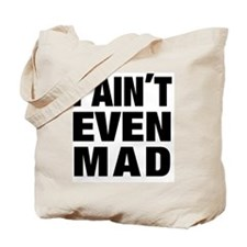 I AINT EVEN MAD Tote Bag