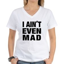 I AINT EVEN MAD Shirt