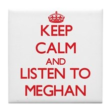Keep Calm and listen to Meghan Tile Coaster