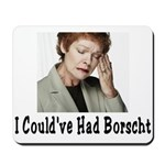 Could've Had Borscht Mousepad