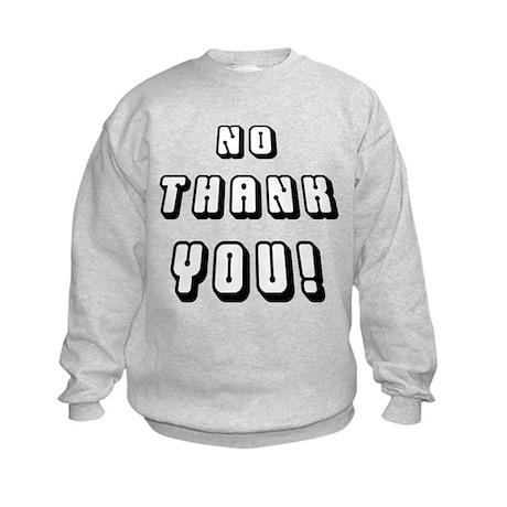 No thank You! Kids Sweatshirt