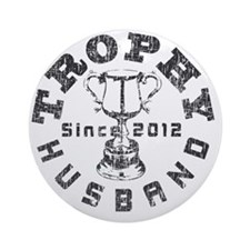 Trophy Husband Since 2012 Gray Round Ornament