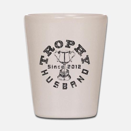 Trophy Husband Since 2012 Gray Shot Glass
