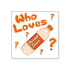 """Who-Loves-Orange-Soda Square Sticker 3"""" x 3"""""""