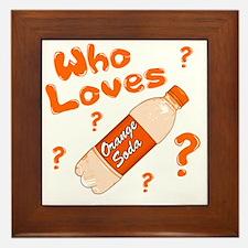 Who-Loves-Orange-Soda Framed Tile