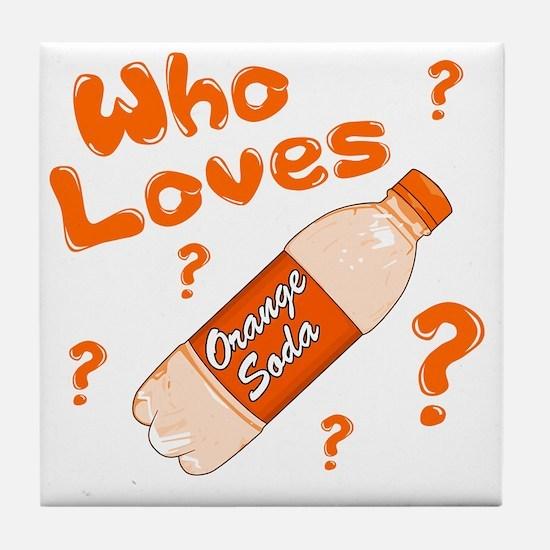 Who-Loves-Orange-Soda Tile Coaster