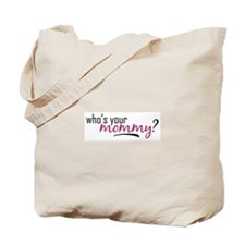 Who's Your Mommy? Tote Bag
